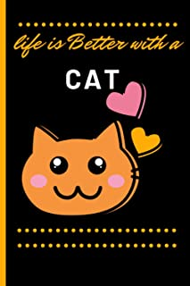 Life Is Better With A Cat: Cute Blank Lined Notebook Journal - Gift / Present - Perfect Fift For Cats Lovers - Gift For Ch...
