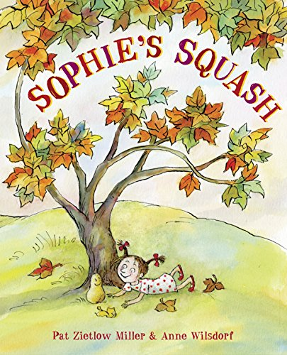 Compare Textbook Prices for Sophie's Squash First Edition Edition ISBN 9780307978967 by Miller, Pat Zietlow,Wilsdorf, Anne