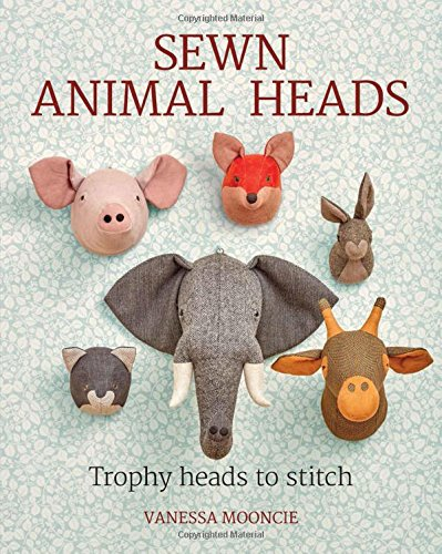 Mooncie, V: Sewn Animal Heads: Trophy Heads to Stitch
