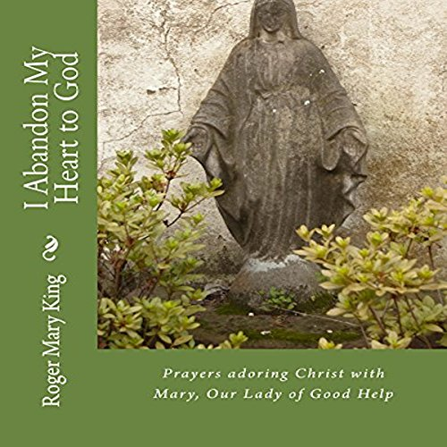 I Abandon My Heart to God     Prayers Adoring Christ with Mary, Our Lady of Good Help              By:                                                                                                                                 Roger Mary King                               Narrated by:                                                                                                                                 Catherine Lewis                      Length: 1 hr and 13 mins     Not rated yet     Overall 0.0