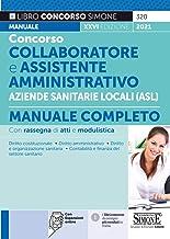 Concorso collaboratore e assistente amministrativo nelle Aziende Sanitarie Locali ASL. Manuale completo. Con espansione on...