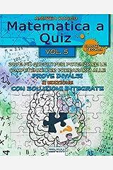 Matematica a Quiz Vol. V - Con Soluzioni Integrate: 200 e Più Quesiti per Potenziare le Competenze e Prepararsi alle Prove Invalsi (Italian Edition) Paperback