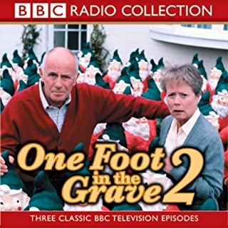 One Foot In The Grave 2                   By:                                                                                                                                 BBC Audiobooks                               Narrated by:                                                                                                                                 various                      Length: 1 hr and 26 mins     34 ratings     Overall 4.6