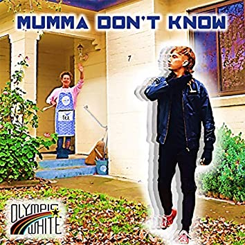 Mumma Don't Know