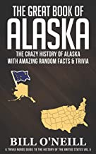 The Great Book of Alaska: The Crazy History of Alaska with Amazing Random Facts & Trivia (A Trivia Nerds Guide to the Hist...