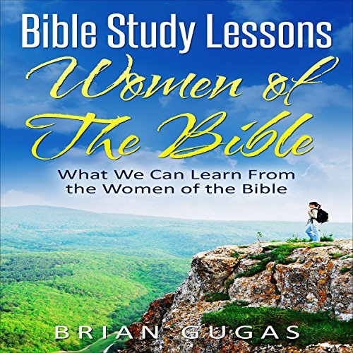 Bible Study Lessons: What We Can Learn from the Women of the Bible audiobook cover art