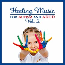 Healing Music For Autism And Adhd Vol. 2 - Soothing Sounds For Calm Down, Better Focus, Self Control, Social Skills And Sleep Therapy