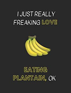 I Just Really Freaking Love Eating Plantain, OK: Customized Notebook Pad