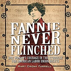Fannie Never Flinched: One Woman's Courage in the Struggle for American Labor Union Rights by Mark Cronk Farrell
