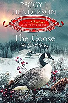 The Goose: The Sixth Day (The 12 Days of Christmas Mail-Order Brides Book 6) by [Peggy L Henderson, The Twelve Days of Christmas Mail-Order Brides]