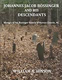 JOHANNES JACOB BOSSINGER AND HIS DESCENDANTS: History of the Basinger Family of Rowan County, NC