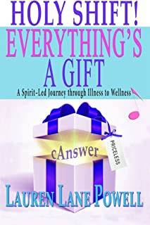 Holy Shift! Everything's a Gift: A Spirit-Led Journey through Illness to Wellness