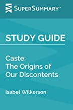 Study Guide: Caste: The Origins of Our Discontents by Isabel Wilkerson (SuperSummary)
