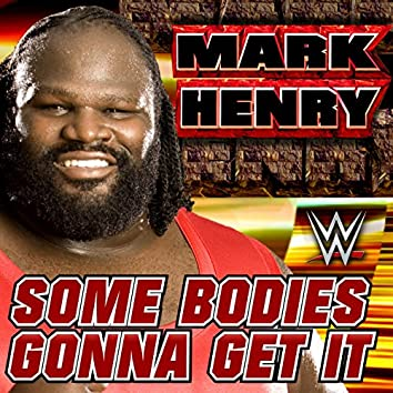 Some Bodies Gonna Get It (Mark Henry)