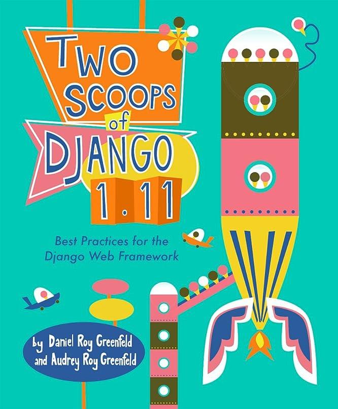 ベーカリー一部かどうかTwo Scoops of Django 1.11: Best Practices for the Django Web Framework (English Edition)