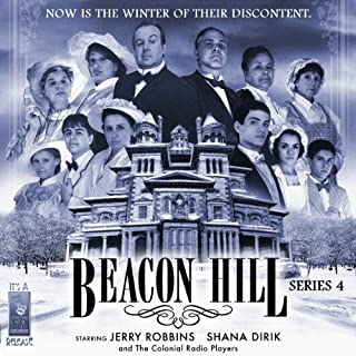 Beacon Hill: Series 4                   By:                                                                                                                                 Jerry Robbins                               Narrated by:                                                                                                                                 Jerry Robbins,                                                                                        Shana Dirik,                                                                                        The Colonial Radio Players                      Length: 3 hrs and 19 mins     10 ratings     Overall 4.2
