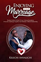 Enjoying Your Marriage: Timeless Truths on How to Lay a Solid Foundation, Overcome Challenges and Maintain a Blissful Relationship (English Edition)