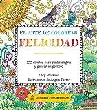 Felicidad: 100 diseños para sentir alegría y pensar en positivo (El Arte de Colorear) (Spanish Edition)