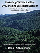 Restoring Climate Stability By Managing Ecological Disorder: A Non-Equilibrium Thermodynamic Approach To Climate Change