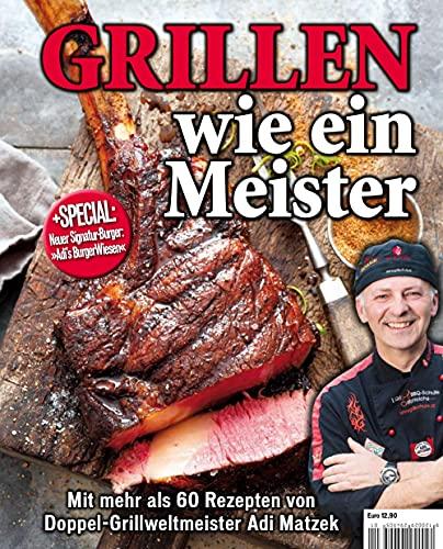 Grillen wie ein Meister. Mit meher als 60 Rezepten von Doppel-Grillweltmeister Adi Matzek.