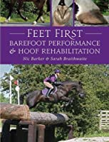 Feet First: Barefoot Performance and Hoof Rehabilitation by Nic Barker(2009-07-01)