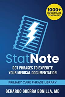 StatNote: Dot Phrases to Expedite Your Medical Documentation.: Primary Care Phrase Library. 1000+ Boilerplate Templates.