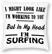 I Might Look Like I'm Working But in My Head I'm Surfing Pillow Cover, 18 x 18 Inch Pillow Case, Decorative Cushion Cover ...