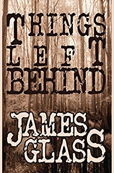 Things Left Behind by [James Glass]