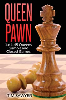 Queen Pawn: 1.d4 d5 Queens Gambit and Closed Games (Chess Openings)