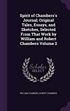 Spirit of Chambers's Journal; Original Tales, Essays, and Sketches, Selected From That Work by William and Robert Chambers...