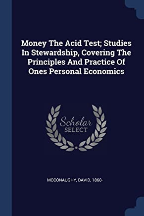 Money The Acid Test; Studies In Stewardship, Covering The Principles And Practice Of Ones Personal Economics