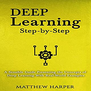 Deep Learning: Step-by-Step | A Sensible Guide Presenting the Concepts of Deep Learning with Real-World Examples cover art