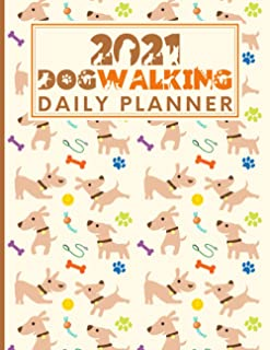 2021 Dog Walking Daily Planner: Hourly Appointment Book / Diary For Small Pet Business Owner 2021/2022 Calendar, Client Co...