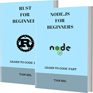 NODE.JS AND RUST FOR BEGINNERS: 2 BOOKS IN 1 - Learn Coding Fast! NODE.JS AND RUST Crash Course, A QuickStart Guide, Tutorial Book by Program Examples, In Easy Steps! (English Edition)