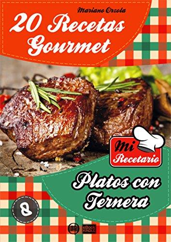 20 RECETAS GOURMET - PLATOS CON TERNERA (Colección Mi Recetario nº 8)