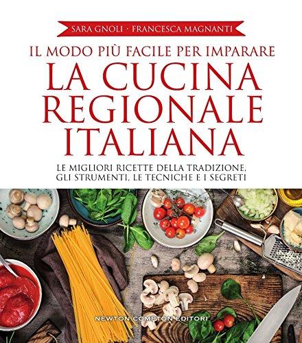 Il modo più facile per imparare la cucina regionale italiana. Ediz. illustrata