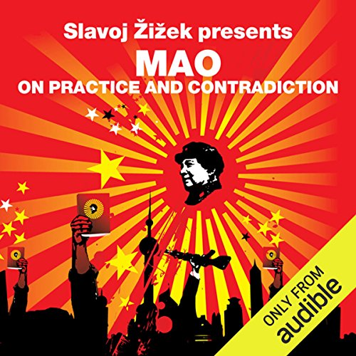 On Practice and Contradiction (Revolutions Series)     Slavoj Zizek presents Mao              By:                                                                                                                                 Mao Zedong,                                                                                        Slavoj Zizek                               Narrated by:                                                                                                                                 Matt Bates                      Length: 9 hrs and 2 mins     9 ratings     Overall 4.2