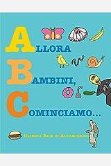 Allora bambini, cominciamo...: L'alfabetiere più divertente che ci sia! (Italian Edition) Kindle Edition