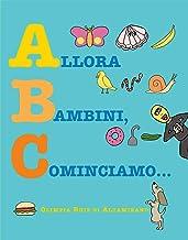 Allora bambini, cominciamo...: L'alfabetiere più divertente che ci sia! (Italian Edition)