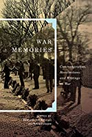 War Memories: Commemoration, Recollections, and Writings on War (Human Dimensions in Foreign Policy, Military Studies, and Security Studies)