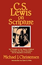 C. S. Lewis On Scripture: His Thoughts on the Nature of Biblical Inspiration, The Role of Revelation and the Question of Inerrancy