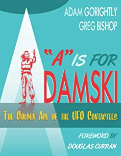 A is for Adamski: The Golden Age of the UFO Contactees (Black and White Version)