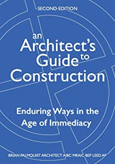 An Architect's Guide to Construction-Second Edition: Enduring Ways in the Age of Immediacy