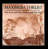 The Soot and the Grime and the Grit by Maximum Thrust