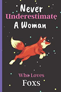 Never Underestimate A Woman Who Loves Foxs: Cute Foxs Lover Notebook, Black Lined Journal For Writing Notes, Foxs Notebook...