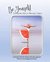 Be Yourself! Everyone Else Is Already Taken Undated 6-Month Weekly Monthly Agenda Planner and Engagement Book
