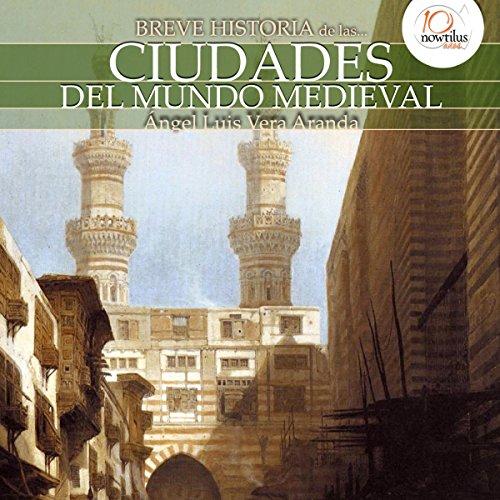 Breve historia de las ciudades del mundo medieval audiobook cover art
