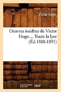 Oeuvres Inedites de Victor Hugo.... Toute La Lyre (Ed.1888-1891) (Litterature) (French Edition)