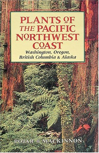 Plants of the Pacific Northwest Coast: Washington, Oregon, British Columbia, and Alaska