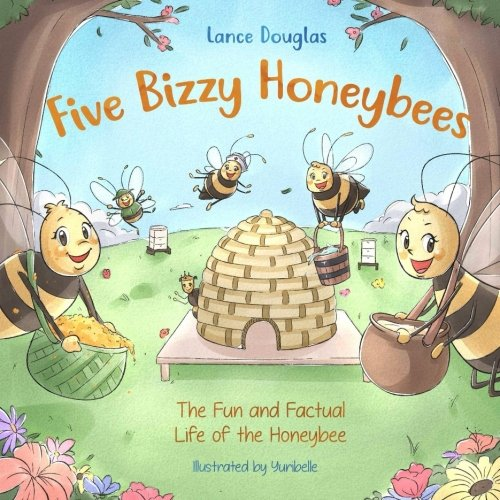 74c395539f Five Bizzy Honey Bees - The Fun and Factual Life of the Honey Bee   Captivating